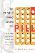 The People Who Made the Pill: An In-Depth Look at the Characters Behind Oral Contraception (Paperback)