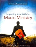 Improving Your Skills In Music Ministry: A Guitar Player's Guide (Paperback)