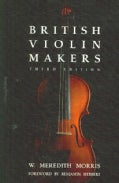 British Violin Makers: A Biographical Dictionary of British Makers of Stringed Instruments and Bows and a Critica... (Paperback)