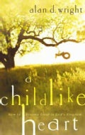 A Childlike Heart: Restoring Freedom and Wonder to Everyday Life (Paperback)