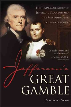 Jefferson's Great Gamble: The Remarkable Story of Jefferson, Napoleon and the Men Behind the Louisiana Purchase (Paperback)