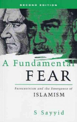 A Fundamental Fear: Eurocentrism and the Emergence of Islamism (Paperback)