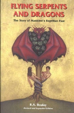 Flying Serpents and Dragons: The Story of Mankind's Reptillian Past (Paperback)