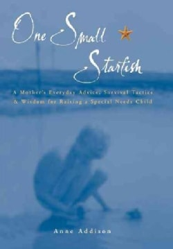 One Small Starfish: A Mother's Everyday Advice, Survival Tactics, and Wisdon for Raising a Special Needs Child (Hardcover)