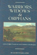 Warriors, Widows & Orphans: And Other Tales of Southern Colorado (Paperback)