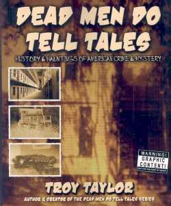 Dead Men Do Tell Tales: History & Hauntings of American Crime & Mystery (Paperback)