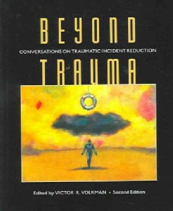 Beyond Trauma: Conversations On Traumatic Incident Reduction (Paperback)