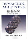 Humanizing Madness: Psychiatry and the Cognitive Neurosciences (Paperback)