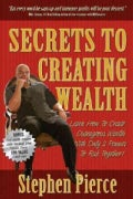 Secrets to Creating Wealth: Learn How to Create Outrageous Wealth With Only Two Pennies to Rub Together (Paperback)