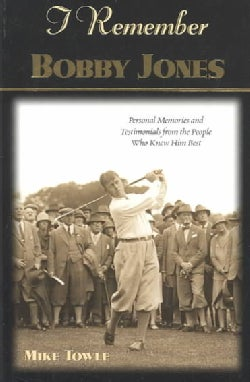 I Remember Bobby Jones: Personal Memories and Testimonials from the People Who Knew Him Best (Paperback)