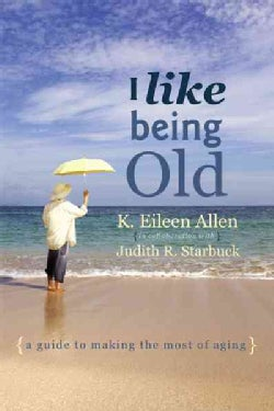 I Like Being Old: A Guide to Making the Most of Aging (Paperback)