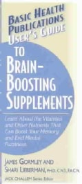 User's Guide to Brain-Boosting Nutrients: Learn About the Vitamins and Other Nutrients That Can Boost Your Memory... (Paperback)