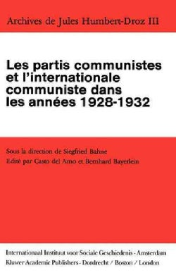 Archives De Jules Humbert-droz, Volume III: Les Partis Communistes Et L'internationale Communiste Dans Les Annees... (Hardcover)