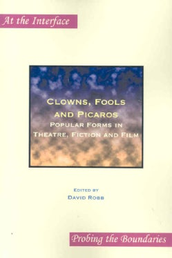 Clowns, Fools and Picaros: Popular Forms in Theatre, Fiction and Film (Paperback)