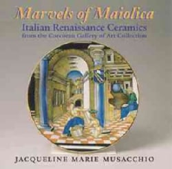 Marvels of Maiolica: Italian Renaissance Ceramics from the Corcoran Gallery of Art Collection (Hardcover)