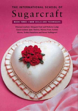 The International School of Sugarcraft: New Skills and Techniques, Book 3 (Hardcover)