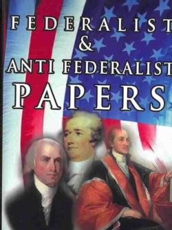 Federalist & Anti Federalist Papers (Paperback)