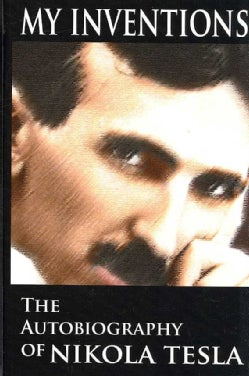 My Inventions: The Autobiography of Nikola Tesla (Hardcover)