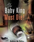 The Baby King Must Die! (Paperback)