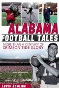 Alabama Football Tales: More Than a Century of Crimson Tide Glory (Paperback)