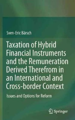 Taxation of Hybrid Financial Instruments and the Remuneration Derived Therefrom in an International and Cross-bor... (Hardcover)