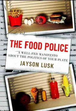 The Food Police: A Well-Fed Manifesto About the Politics of Your Plate (Hardcover)