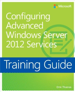 Microsoft Configuring Advanced Windows Server 2012 Services: Training Guide (Paperback)