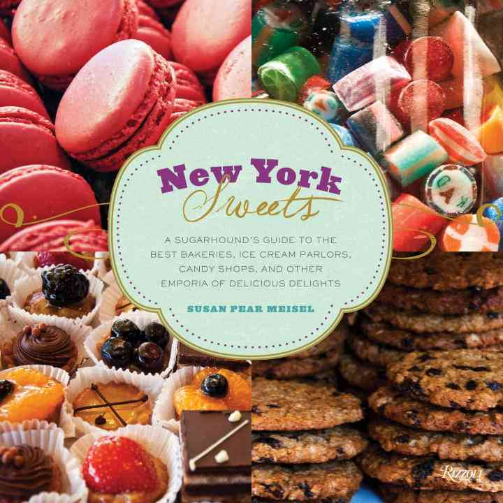New York Sweets: A Sugarhound's Guide to the Best Bakeries, Ice Cream Parlors, Candy Shops, and Other Emporia of ... (Hardcover)