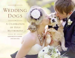 Wedding Dogs: A Celebration of Holy Muttrimony (Hardcover)