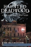 Haunted Deadwood: A True Wild West Ghost Town (Paperback)