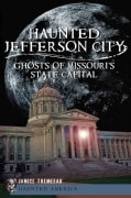 Haunted Jefferson County: Ghosts of Missouri's State Capitol (Paperback)