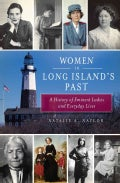 Women in Long Island's Past: A History of Eminent Ladies and Everyday Lives (Paperback)