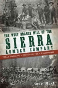 The West Branch Mill of the Sierra Lumber Company: Early Logging in Northeastern California (Paperback)