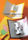 Simply Precious Pop-Ups: Easy-to-Make and Beautiful 3D Greeting Cards (Paperback)