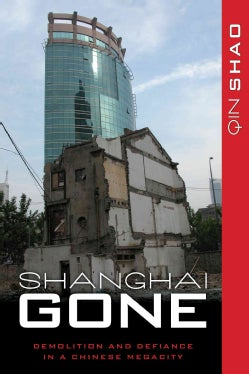 Shanghai Gone: Domicide and Defiance in a Chinese Megacity (Hardcover)