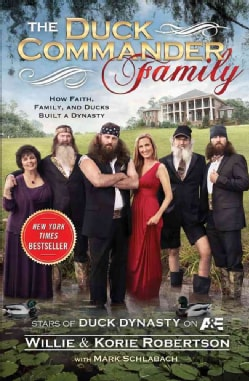 The Duck Commander Family: How Faith, Family, and Ducks Created a Dynasty (Paperback)