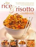 The Rice & Risotto Cookbook: The Complete Guide to Choosing, Using and Cooking the World's Best-loved Grain, With... (Paperback)