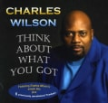 Charles Wilson - Think about What You Got