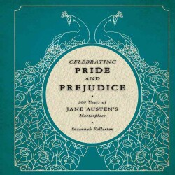 Celebrating Pride and Prejudice: 200 Years of Jane Austen's Masterpiece (Hardcover)