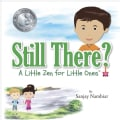 Still There?: A Little Zen for Little Ones (Hardcover)