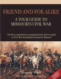 Friend and Foe Alike: A Tour Guide to Missouri's Civil War (Paperback)