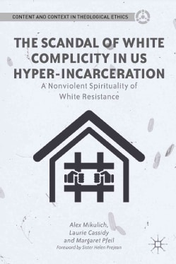 The Scandal of White Complicity and US Hyper-Incarceration: A Nonviolent Spirituality of White Resistance (Hardcover)