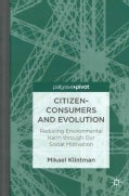 Citizen-Consumers and Evolution: Reducing Environmental Harm Through Our Social Motivation (Hardcover)