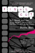 Final Cut: Art, Money, and Ego in the Making of Heaven's Gate, the Film That Sank United Artists (Paperback)