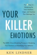 Your Killer Emotions: The 7 Steps to Mastering the Toxic Emotions, Urges, and Impulses That Sabotage You (Paperback)