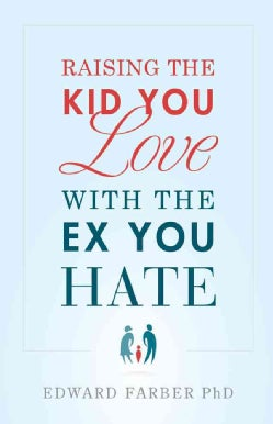 Raising the Kid You Love With the Ex You Hate (Paperback)