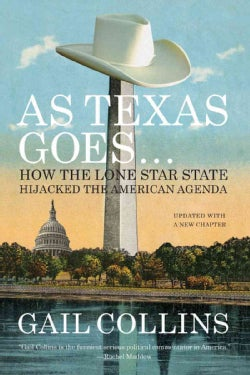 As Texas Goes--: How the Lone Star State Hijacked the American Agenda (Paperback)