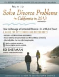 How to Solve Divorce Problems in California in 2013: Managing a Contested Divorce-In or Out of Court, A Guide for Petitioners...