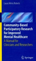 Community-Based Participatory Research for Improved Mental Healthcare: A Manual for Clinicians and Researchers (Paperback)