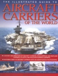 The Illustrated Guide to Aircraft Carriers of the World: A History and Directory of Aircraft Carriers, From Zeppe... (Paperback)